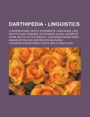 Darthipedia - Linguistics - Conversations, Idiotic Statements, Languages, Lies, Palpy's Puns, Phrases, Sithtionary, Slang,...