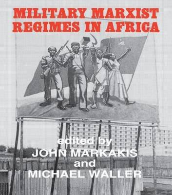Military Marxist Regimes in Africa (Hardcover, annotated edition): John Markakis, Michael Waller