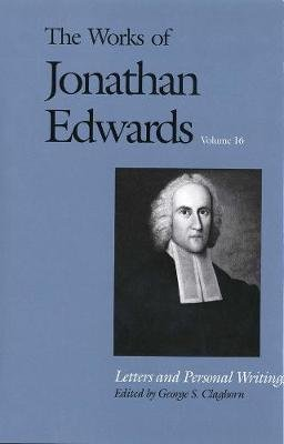 The Works of Jonathan Edwards, Vol. 16 - Volume 16: Letters and Personal Writings (Hardcover): Jonathan Edwards