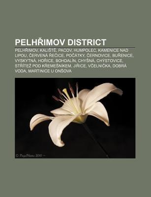 Pelh Imov District - Pelh Imov, Kali T, Pacov, Humpolec, Kamenice Nad Lipou, Ervena E Ice, Po Atky, Ernovice, Bu Enice,...