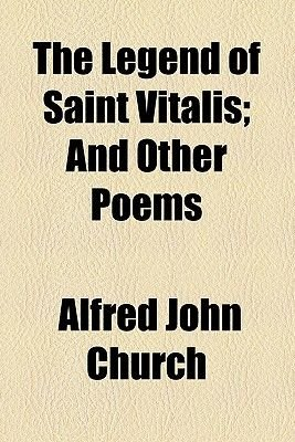 The Legend of Saint Vitalis; And Other Poems (Paperback): Alfred John Church