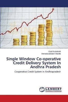 Single Window Co-Operative Credit Delivery System in Andhra Pradesh (Paperback): Esukabatti Gopi, Marella Venkatasubbaiah