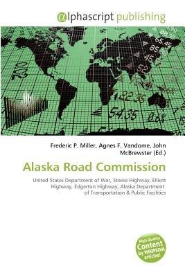 Alaska Road Commission (Paperback): Frederic P. Miller, Agnes F. Vandome, John McBrewster