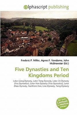 Five Dynasties and Ten Kingdoms Period (Paperback): Frederic P. Miller, Agnes F. Vandome, John McBrewster