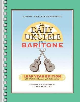 The Daily Ukulele: Leap Year Edition for Baritone Ukulele - 366 More Great Songs for Better Living (Paperback): Jim Beloff