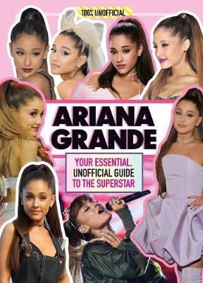 Your Essential Unofficial Guide To The Superstar: Ariana Grande (Hardcover): Malcolm Mackenzie