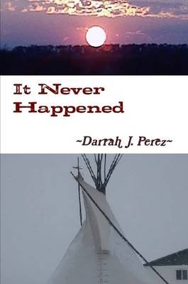 It Never Happened (Paperback): Darrah J. Perez