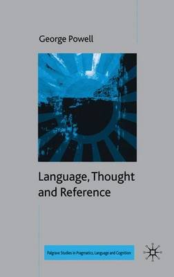 Language, Thought and Reference (Hardcover): George Powell