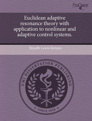Euclidean Adaptive Resonance Theory with Application to Nonlinear and Adaptive Control Systems (Paperback): Riyadh Lewis Kenaya