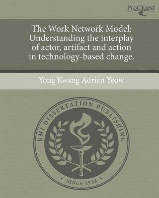 The Work Network Model: Understanding the Interplay of Actor (Paperback): Yong Kwang Adrian Yeow