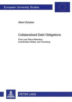 Collateralized Debt Obligations - First Loss Piece Retention, Combination Notes, and Tranching (Paperback, 1st New edition):...