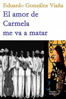 El Amor de Carmela Me Va a Matar (Spanish, Paperback): Eduardo Gonzalez Viana