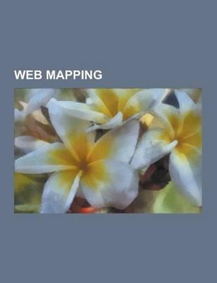 Web Mapping - A9.Com, Abmaps, Bing Maps, Cloudmade, Comparison of Web Map Services, Digimap, Eniro.Se, Gadm, Geabios, Geomajas,...