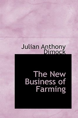 The New Business of Farming (Hardcover): Julian Anthony Dimock