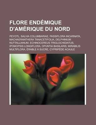 Flore Endemique D'Amerique Du Nord - Peyotl, Salvia Columbariae, Passiflora Incarnata, Machaeranthera Tanacetifolia,...
