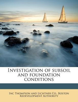 Investigation of Subsoil and Foundation Conditions (Paperback): Inc Thompson and Lichtner Co, Boston Redevelopment Authority