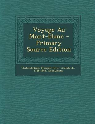 Voyage Au Mont-Blanc - Primary Source Edition (English, French, Paperback): Francois-Rene De Chateaubriand, Gabriel Faure