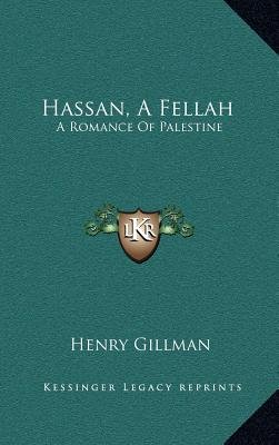 Hassan, a Fellah - A Romance of Palestine (Hardcover): Henry Gillman
