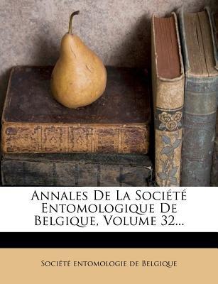Annales de La Soci T Entomologique de Belgique, Volume 32... (English, French, Paperback):