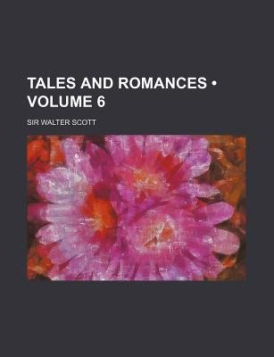 Tales and Romances (Volume 6) (Paperback): Walter Scott
