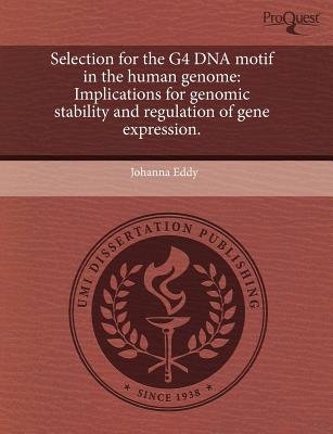 Selection for the G4 DNA Motif in the Human Genome: Implications for Genomic Stability and Regulation of Gene Expression...
