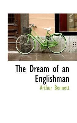 The Dream of an Englishman (Hardcover): Arthur Bennett