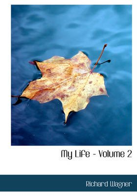 My Life - Volume 2 (Large print, Paperback, large type edition): Richard Wagner