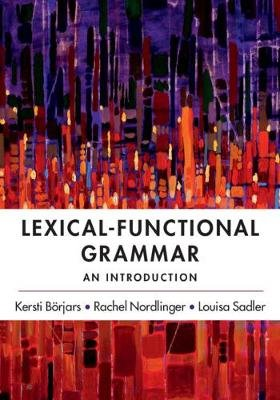 Lexical-Functional Grammar - An Introduction (Paperback): Kersti Boerjars, Rachel Nordlinger, Louisa Sadler