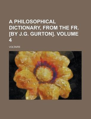 A Philosophical Dictionary, from the Fr. [By J.G. Gurton]. (Volume 4) (Paperback): Voltaire
