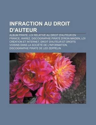 Infraction Au Droit D'Auteur - Album Pirate, Loi Relative Au Droit D'Auteur En France, Warez, Discographie Pirate...