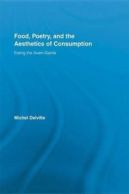 Food, Poetry, and the Aesthetics of Consumption - Eating the Avant-Garde (Electronic book text): Michel Delville