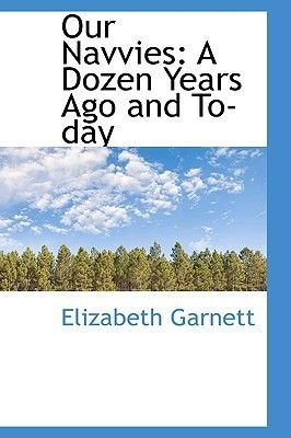 Our Navvies - A Dozen Years Ago and To-Day (Paperback): Elizabeth Garnett