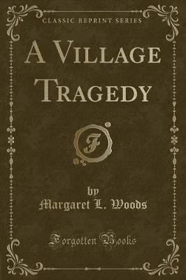 A Village Tragedy (Classic Reprint) (Paperback): Margaret L. Woods