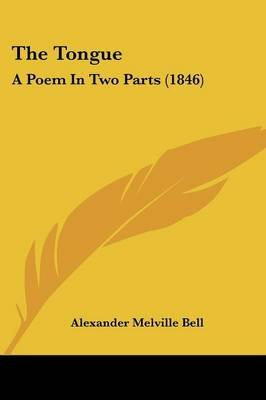 The Tongue - A Poem in Two Parts (1846) (Paperback): Alexander Melville Bell