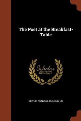 The Poet at the Breakfast-Table (Paperback): Sr. Oliver Wendell Holmes