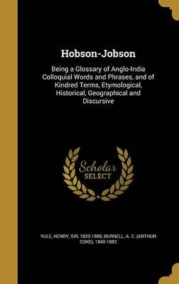 Hobson-Jobson - Being a Glossary of Anglo-India Colloquial Words and Phrases, and of Kindred Terms, Etymological, Historical,...