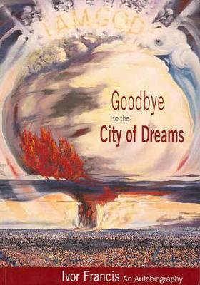 Goodbye to the City of Dreams - An Autobiography (Paperback, illustrated edition): Ivor Francis