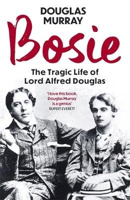Bosie - A Biography of Lord Alfred Douglas (Paperback): Douglas Murray