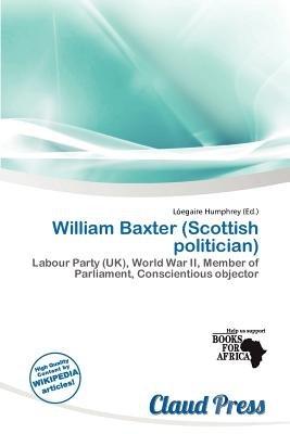 William Baxter (Scottish Politician) (Paperback): L. Egaire Humphrey