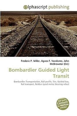 Bombardier Guided Light Transit (Paperback): Frederic P. Miller, Agnes F. Vandome, John McBrewster