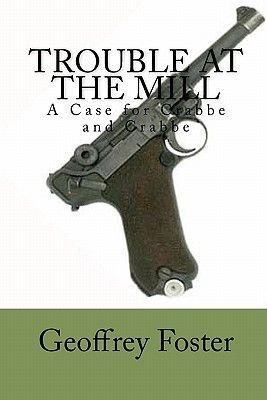 Trouble at the Mill - A Case for Crabbe and Crabbe (Paperback): Geoffrey Foster