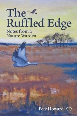The Ruffled Edge - Notes from a Nature Warden (Paperback): Pete Howard