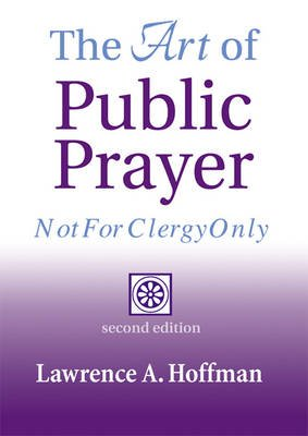The Art of Public Prayer - Not for Clergy Only (Paperback, New Ed): Rabbi Lawrence A. Hoffman