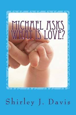 Michael Asks What Is Love? (Paperback): Shirley J Davis