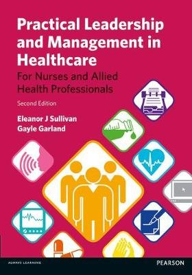 Practical Leadership and Management in Healthcare - for Nurses and Allied Health Professionals (Paperback, 2nd edition):...