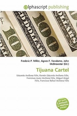 Tijuana Cartel (Paperback): Frederic P. Miller, Agnes F. Vandome, John McBrewster