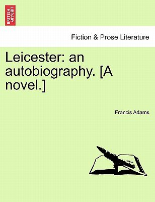 Leicester - An Autobiography. [A Novel.] (Paperback): Francis Adams