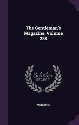The Gentleman's Magazine, Volume 288 (Hardcover): Anonymous