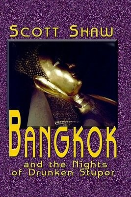Bangkok and the Nights of Drunken Stupor (Paperback): Scott Shaw