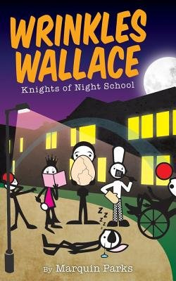 Wrinkles Wallace - Knights of Night School (Electronic book text): Marquin Parks